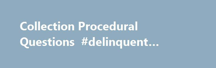 Collection Procedural Questions #delinquent #taxes #irs http://ghana.nef2.com/collection-procedural-questions-delinquent-taxes-irs/  # Like – Click this link to Add this page to your bookmarks Share – Click this link to Share this page through email or social media Print – Click this link to Print this page Collection Procedural Questions Question: I am unable to pay my delinquent taxes. Will the IRS accept an offer in compromise? Answer: You may qualify for an offer in compromise (OIC) if…