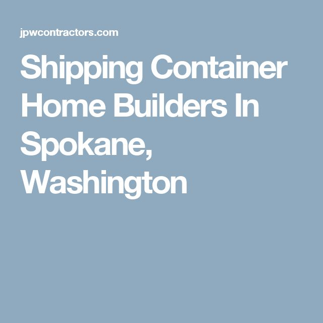 Shipping Container Home Builders In Spokane, Washington