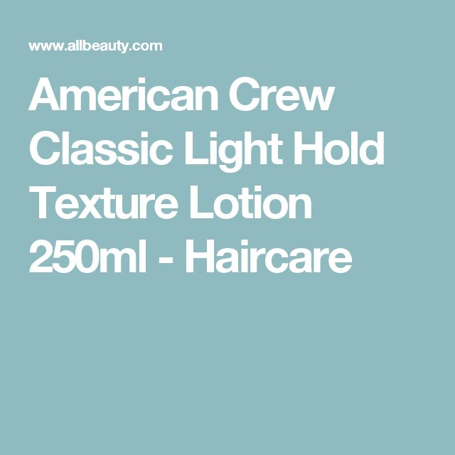 American Crew Classic Light Hold Texture Lotion 250ml - Haircare
