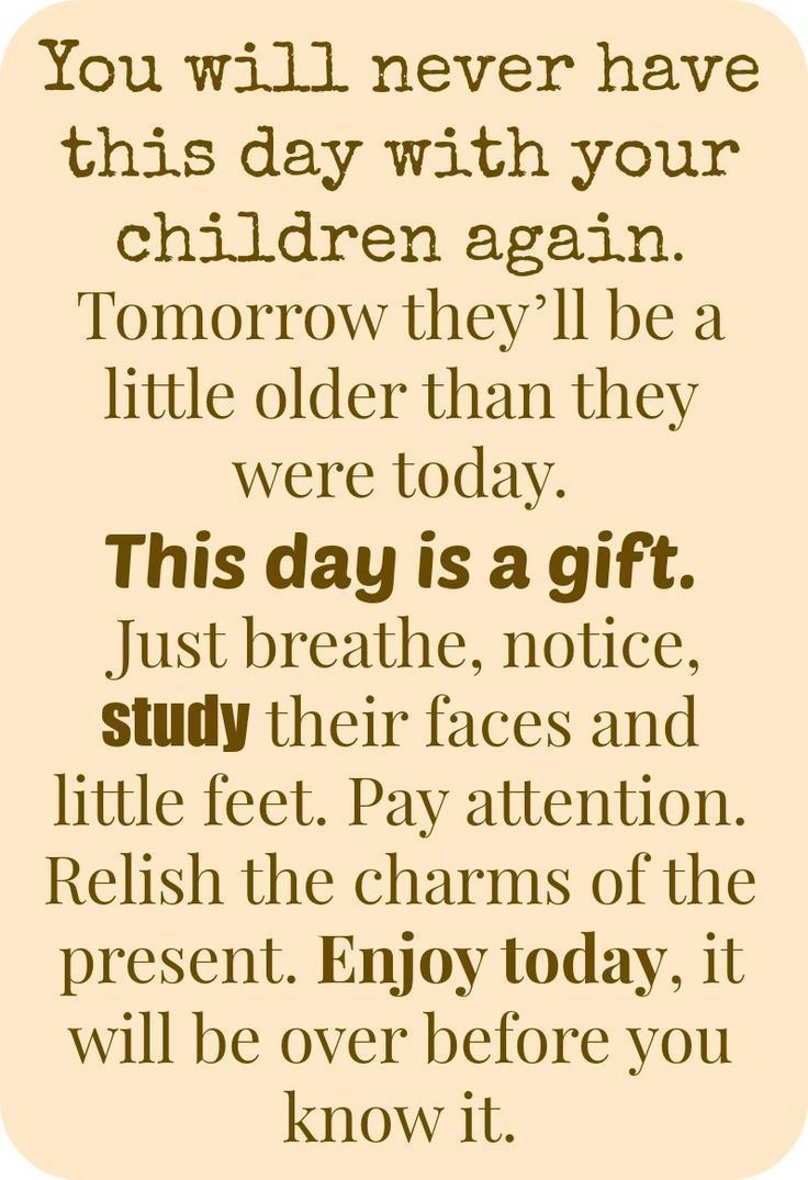 You will never have this day with your children again