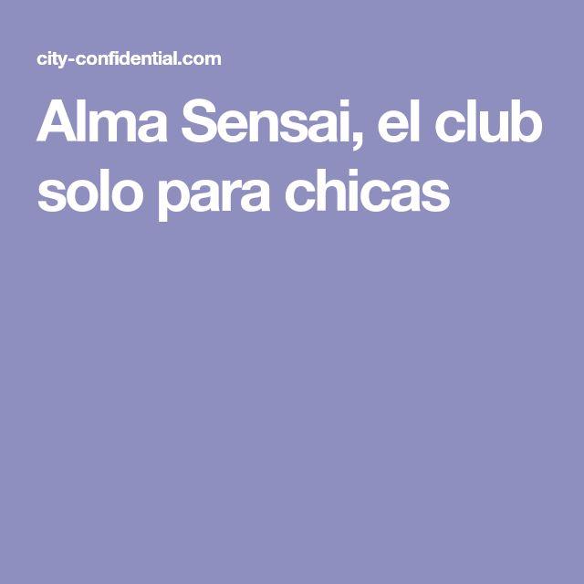 Alma Sensai, el club solo para chicas