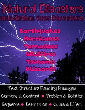Includes five nonfiction text structure passages and graphic organizers based on natural disasters!   - Earthquakes (Cause and Effect)  - Wildfires (Sequence)  - Tornadoes and Hurricanes (Compare and Contrast)  - Tsunamis (Problem and Solution)  - Blizzards (Description)