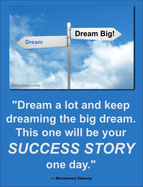 Dream a lot and keep dreaming a big dream..