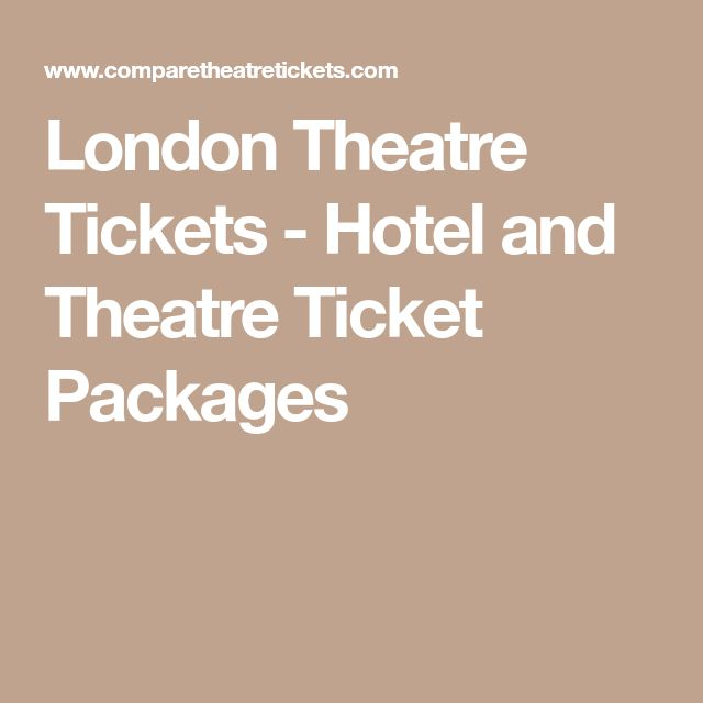 London Theatre Tickets - Hotel and Theatre Ticket Packages