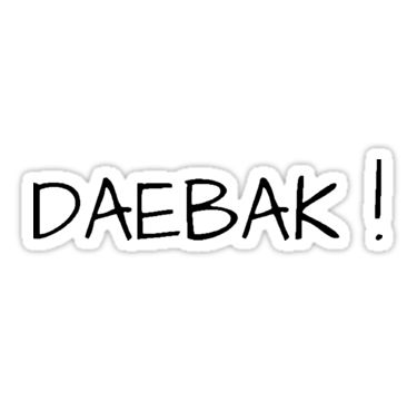 Sometimes daebak is the only thing left to say • Also buy this artwork on stickers, apparel, phone cases, and more.