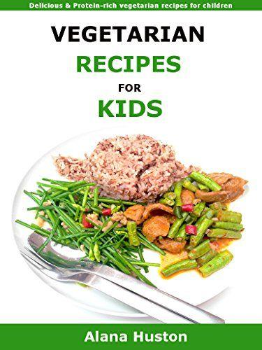 Vegetarian Recipes For Kids: Delicious & Protein-rich vegetarian recipes for children by Alana Huston http://www.amazon.com/dp/B01B9YYNFS/ref=cm_sw_r_pi_dp_cRVRwb0PWFK4N