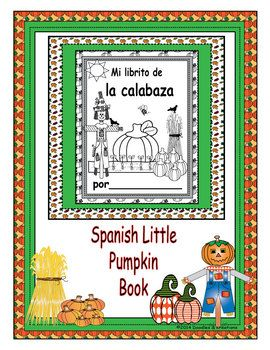 Spanish Pumpkin Mini Book helps students learn about what can be made with a pumpkin . Check out our other Fall and Pumpkin products. Spanish Fall Pumpkin Matching Spanish Mini Guided Reading Books in Color Spanish Fall Mini Reading Books in Black and White Spanish Pumpkin Science Box Labels Spanish What Can Pumpkins Make Activities Spanish Pumpkin Flashcards Spanish Fall Science Box Label...