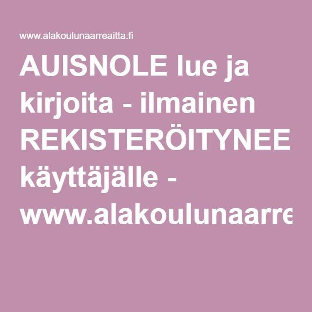 AUISNOLE lue ja kirjoita - ilmainen REKISTERÖITYNEELLE käyttäjälle - www.alakoulunaarreaitta.fi.
