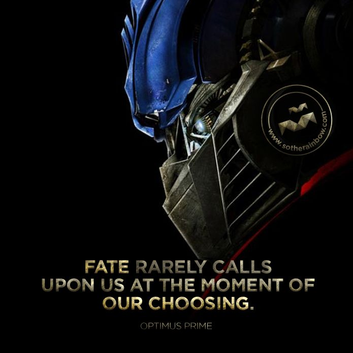 Fate rarely calls upon us at the moment of our choosing.<--Love this quote. Even if it is from Bayformers...