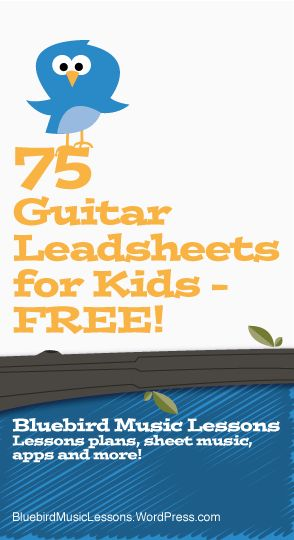 75 Guitar Lead Sheets for Kids | Free Sheet Music - https://bluebirdmusiclessons.wordpress.com/2016/07/03/75-guitar-leadsheets-for-kids-free-sheet-music/