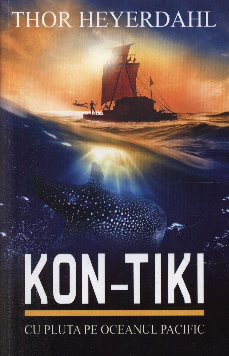 Kon-Tiki. Cu pluta pe Oceanul Pacific - Thor Heyerdahl -  - Etnolog si explorator, Thor Heyerdahl a devenit cunoscut in lumea intreaga cand a organizat si a con