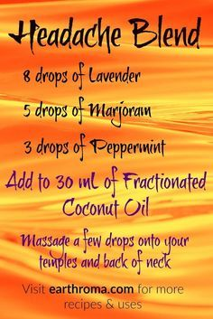 Have a Headache?  Try our Headache Essential Oil Blend.  8 drops of Lavender essential oil. 5 drops of Marjoram essential oil.  3 drops of Peppermint essential oil.  Add to 30 mL (1 OZ.) of Fractionated Coconut Oil and mix.  Massage a few drops onto your temples and back of neck as needed.  Visit our website at earthroma.com/... for more recipes and uses