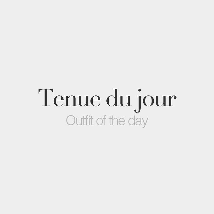Tenue du jour (feminine word) Outfit of the day /tə.ny dy ʒuʁ/