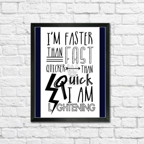 I am faster than fast, quicker than quick. I am lightening Famous quote from Lightening McQueen. Disneys Cars!  >This is for the print only!