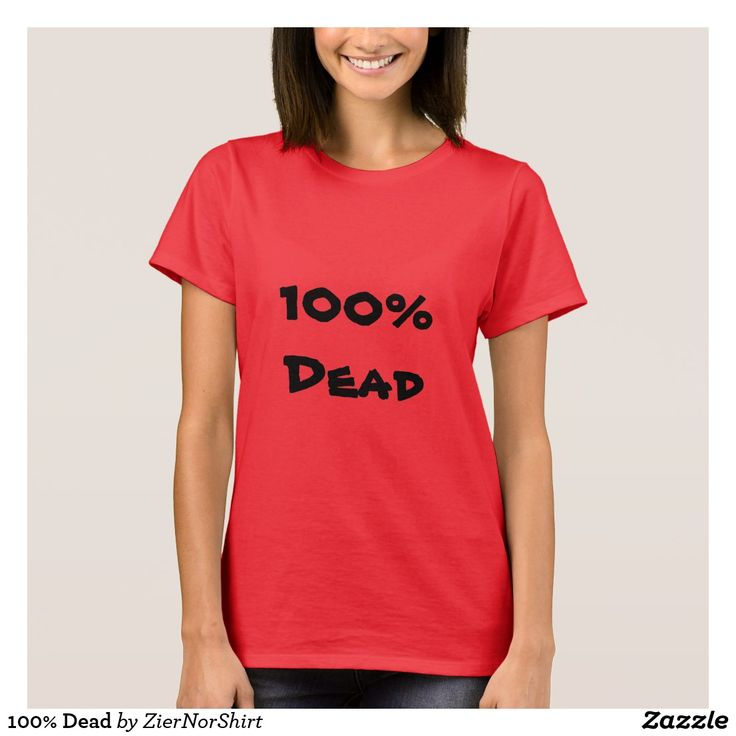 Show to the world with this clothing that you are 100% dead. You can also customize this product to change the text, font type and text color.