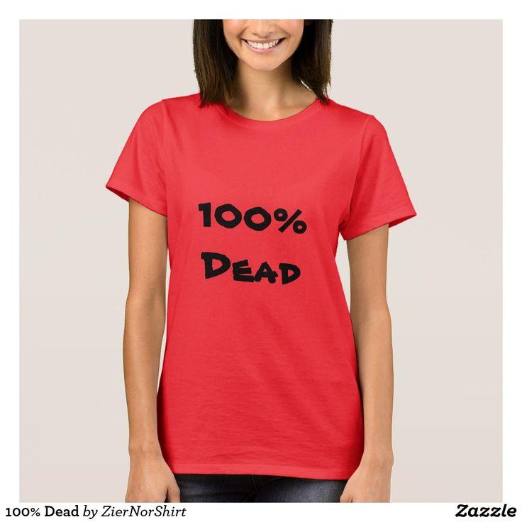 100% Dead T-Shirt