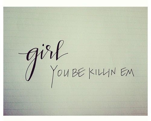 Girl You Be Killin Em