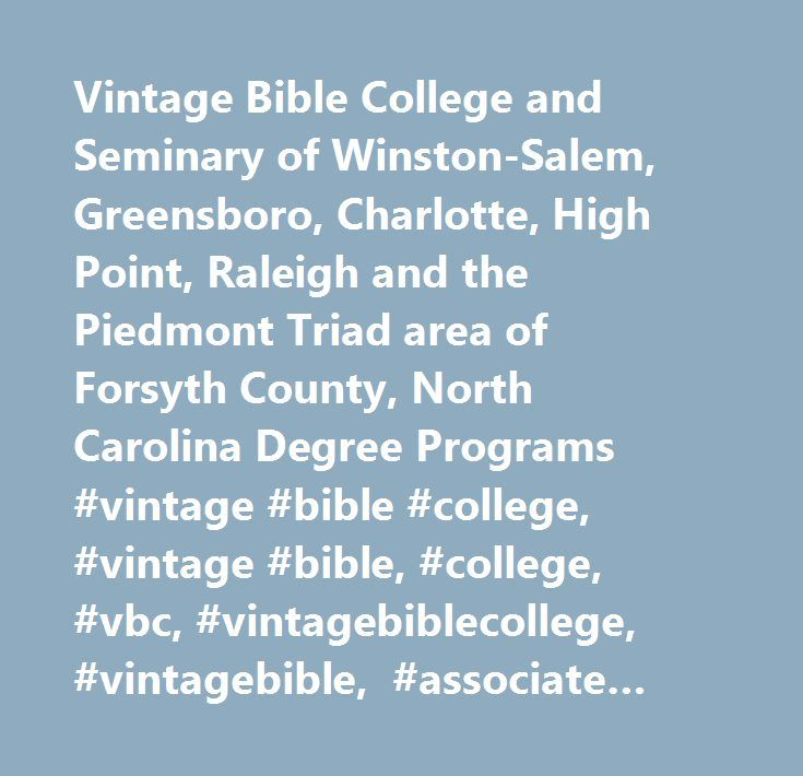 Vintage Bible College and Seminary of Winston-Salem, Greensboro, Charlotte, High Point, Raleigh and the Piedmont Triad area of Forsyth County, North Carolina Degree Programs #vintage #bible #college, #vintage #bible, #college, #vbc, #vintagebiblecollege, #vintagebible, #associate #degree, #bachelor #degree, #bible #college, #bible #college #& #seminary, #bible #college #and #seminary, #bible #college #correspondence, #bible #college #degree, #bible #college #forsyth, #bible #college…