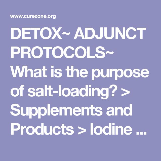 DETOX~ ADJUNCT PROTOCOLS~ What is the purpose of salt-loading? > Supplements and Products > Iodine and Orthoiodosupplementation FAQ