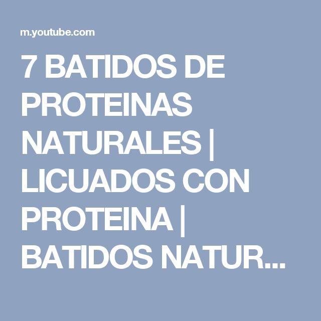 7 BATIDOS DE PROTEINAS NATURALES  |  LICUADOS CON PROTEINA | BATIDOS NATURALES DE PROTEINAS - YouTube
