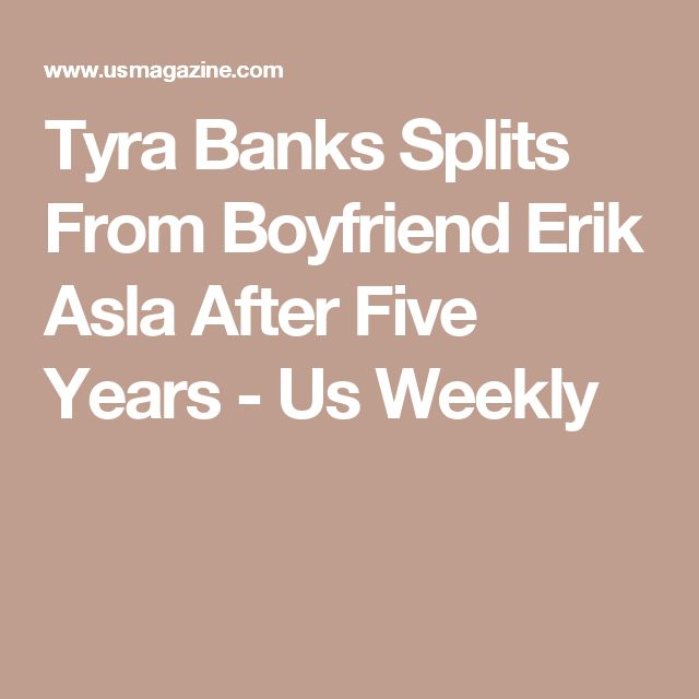 Tyra Banks Splits From Boyfriend Erik Asla After Five Years - Us Weekly