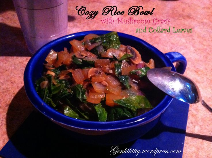 Cozy Rice Bowl with Mushroom Gravy and Collard Leaves | Genki Kitty's ...