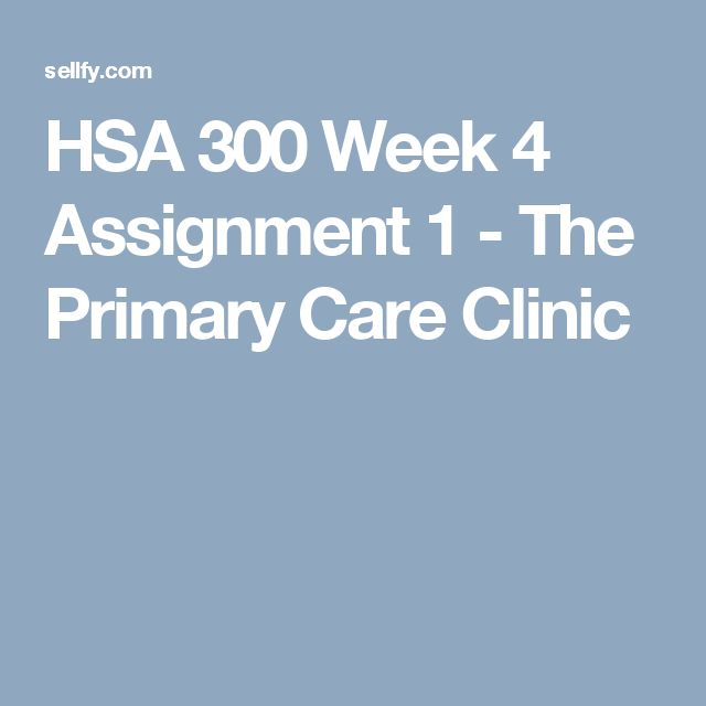 HSA 300 Week 4 Assignment 1 - The Primary Care Clinic