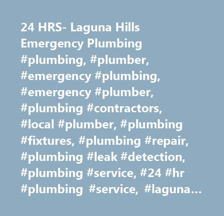 24 HRS- Laguna Hills Emergency Plumbing #plumbing, #plumber, #emergency #plumbing, #emergency #plumber, #plumbing #contractors, #local #plumber, #plumbing #fixtures, #plumbing #repair, #plumbing #leak #detection, #plumbing #service, #24 #hr #plumbing #service, #laguna #hills #plumbing, #plumbing #laguna #hills, #plumber #laguna #hills, #laguna #hills #plumber, #plumbing #in #laguna #hills, #plumber #in #laguna #hills, #emergency #plumbing #laguna #hills, #laguna #hills #emergency #plumber…