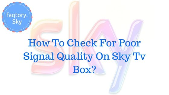 """How To Check For Poor Signal Quality On Sky Tv Box? 5 (100%) 1 vote To check for poor signal quality on your Sky Tv box, follow the steps mentioned below: Press """"Services"""" button your Sky remote. Press buttons """"4"""" and """"6"""" in quick succession. """"Signal Test Menu"""" will be displayed on the screen. The…"""