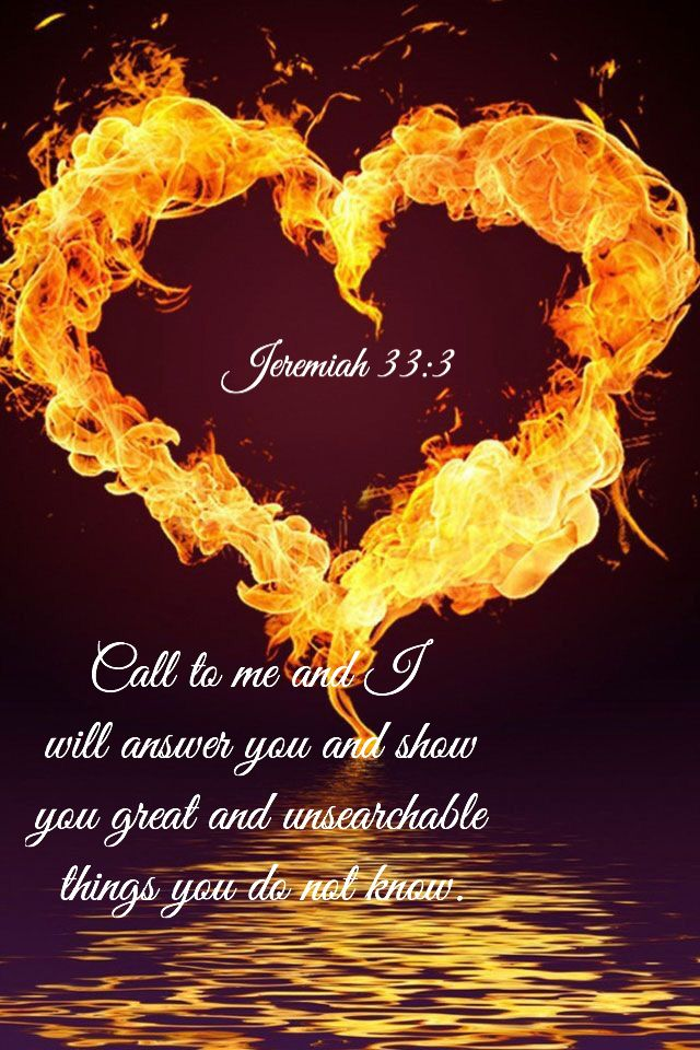 Jeremiah 33:3 Call unto me, and I will answer thee, and show thee great and mighty things, which thou knowest not. (Jeremiah 33:3 KJVA)