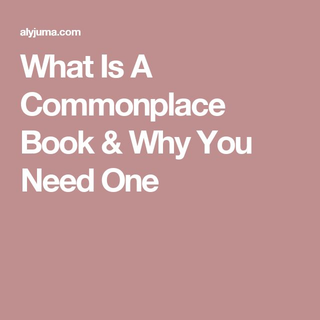 What Is A Commonplace Book & Why You Need One