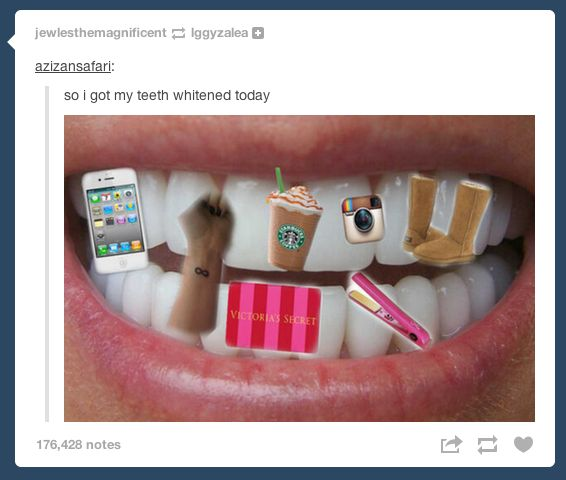 On teeth whitening: | 29 Tumblr Posts About White People That Will Make You Sip Your Tea