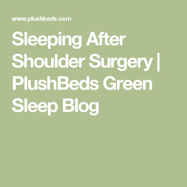Sleeping After Shoulder Surgery | PlushBeds Green Sleep Blog