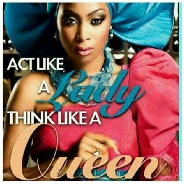 Act like a lady, think like a queen.