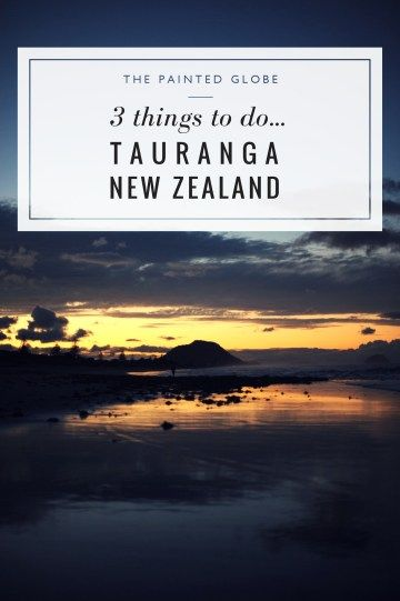 3 things to do in Tauranga, New Zealand!