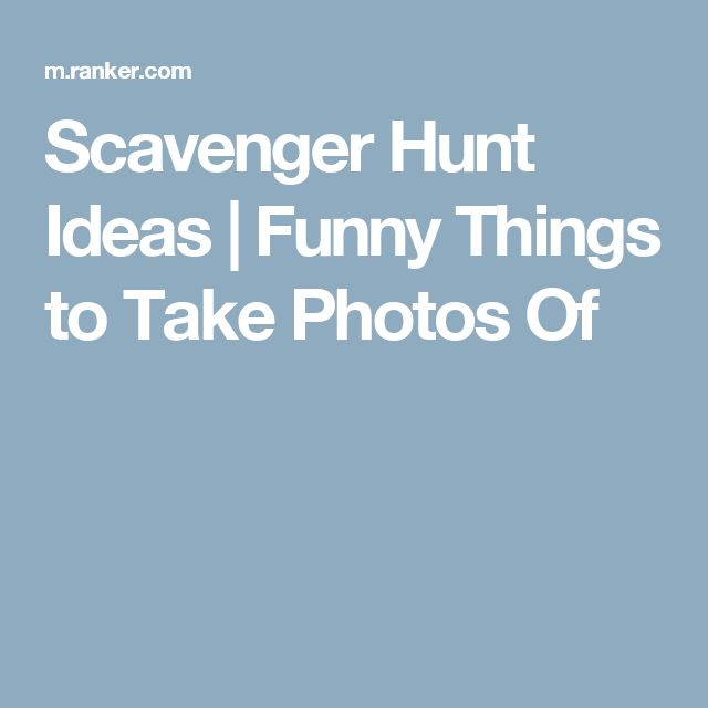 Scavenger Hunt Ideas | Funny Things to Take Photos Of                                                                                                                                                      More