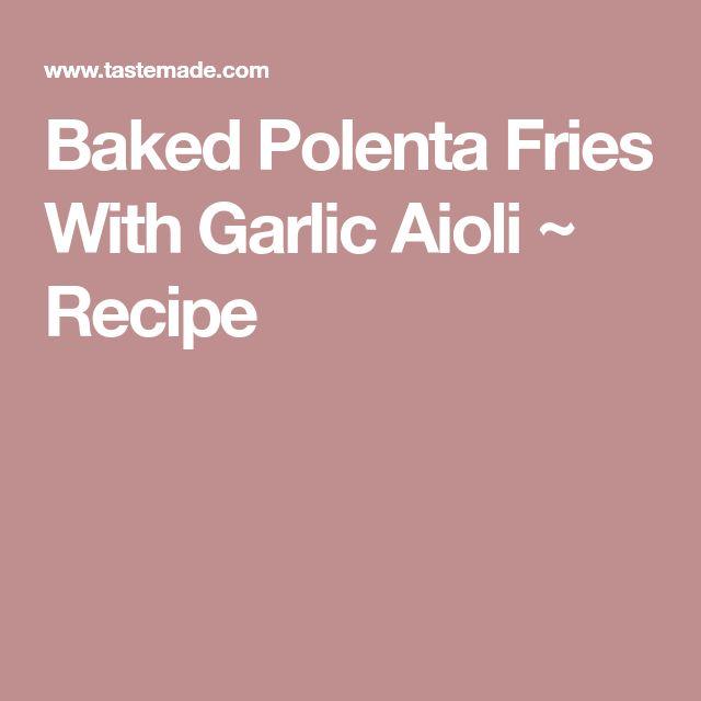 Baked Polenta Fries With Garlic Aioli ~ Recipe