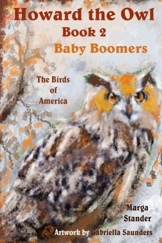 Baby Boomers: Book 2 (Howard the Owl) by Marga Stander, http://www.amazon.com/dp/B00G34D180/ref=cm_sw_r_pi_dp_3LqQtb1S01HAT