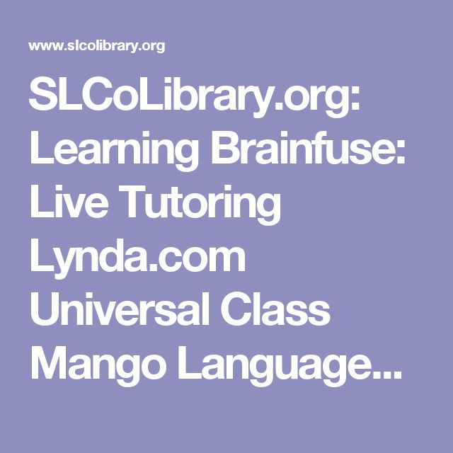 SLCoLibrary.org: Learning Brainfuse: Live Tutoring   Lynda.com   Universal Class   Mango Languages   Learning Express Library   THESE LINKS LEAVE THE MAIN LIBRARY WEBSITE  Brainfuse_K-12 Tutor