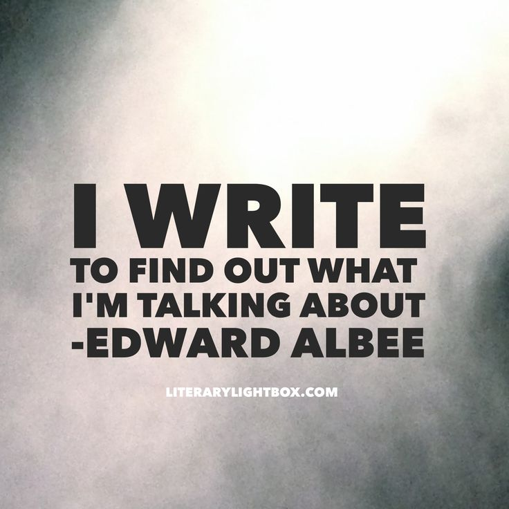 """I write to find out what I'm talking about."" - Edward Albee #amwriting #writing #books #literarylightbox"