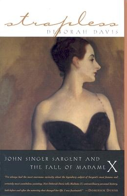 Strapless: John Singer Sargent and the Fall of Madame X by Deborah Davis