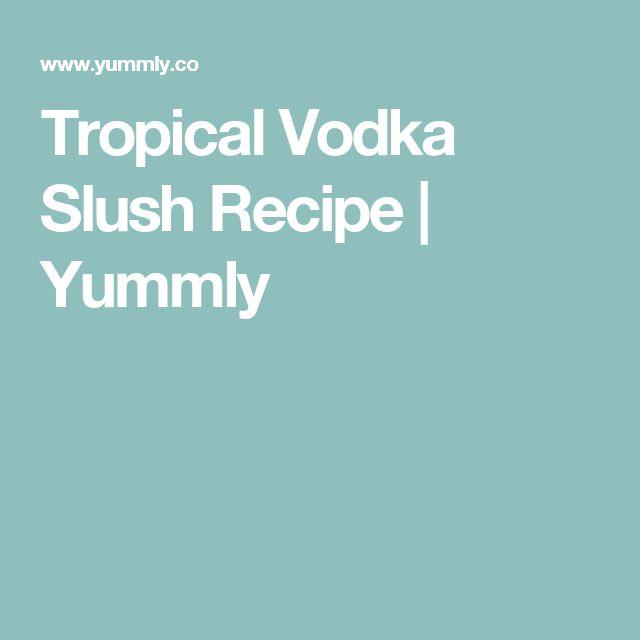 Tropical Vodka Slush Recipe   Yummly