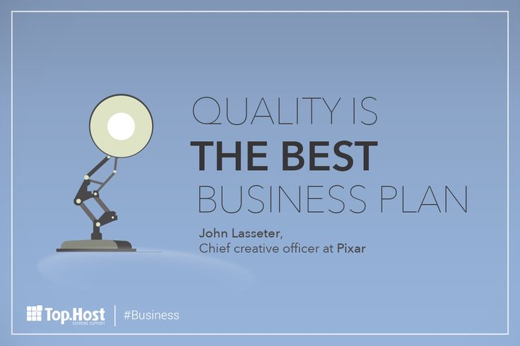 Quality is the best business plan - John Lasseter, Chief creative officer at Pixar #tophost #quotes #business #quality #pixar