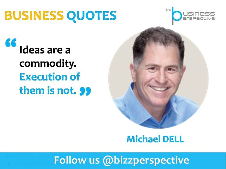 Ideas are a commodity.  Execution of them is not.   #MichaelDell #Dell #BusinessManagement #BusinessQuotes #CEOQuotes #Computer #Ideas