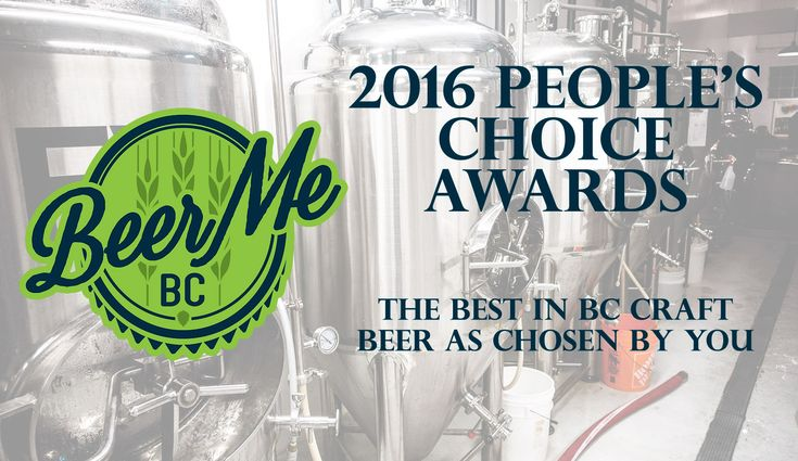 The 2016 Beer Me BC People's Choice Awards The Best in BC Craft Beer as Voted by You! In the fourth annual BC craft beer survey we asked you, BC craft beer drinkers, about your favourite events bre...