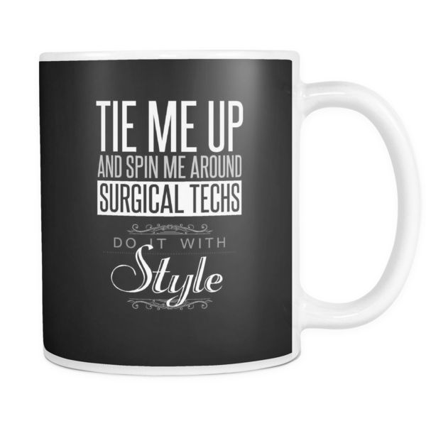 Surgical Tech Mug | Tie Me Up And Spin Me Around Surgical Techs Do It With Style  #surgicaltech #cst #scrubtech