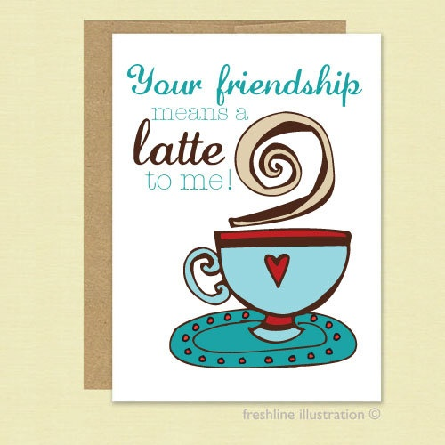 Quotes About Tea And Friendship Beauteous 9 Best Coffee And Tea Images On Pinterest  Friendship Cards