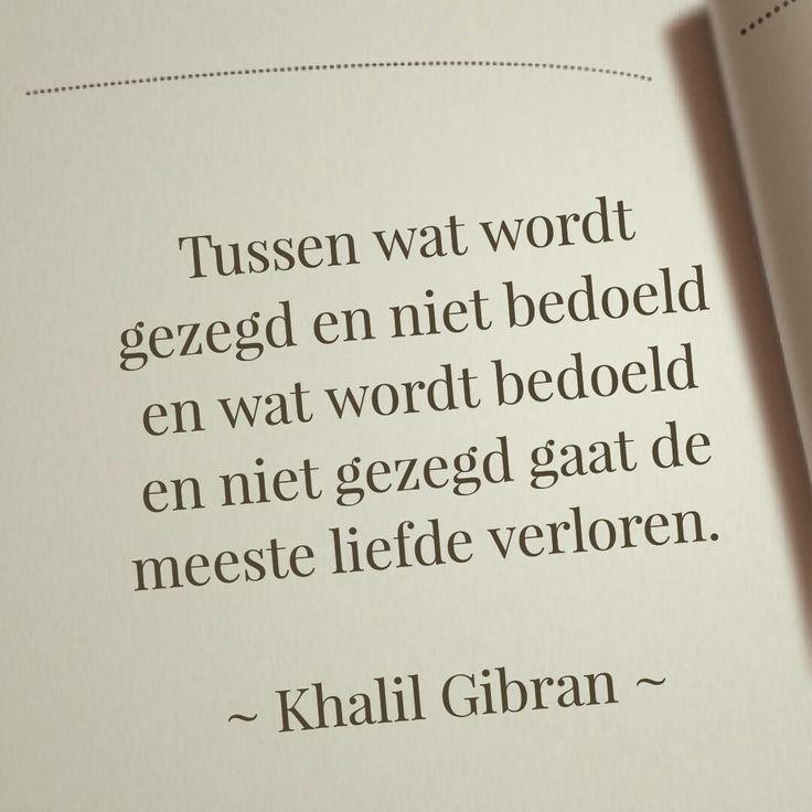 Tussen wat wordt gezegd en niet bedoeld en wat wordt bedoeld en niet gezegd gaat de meeste liefde verloren ~ Khalil Gibran ~