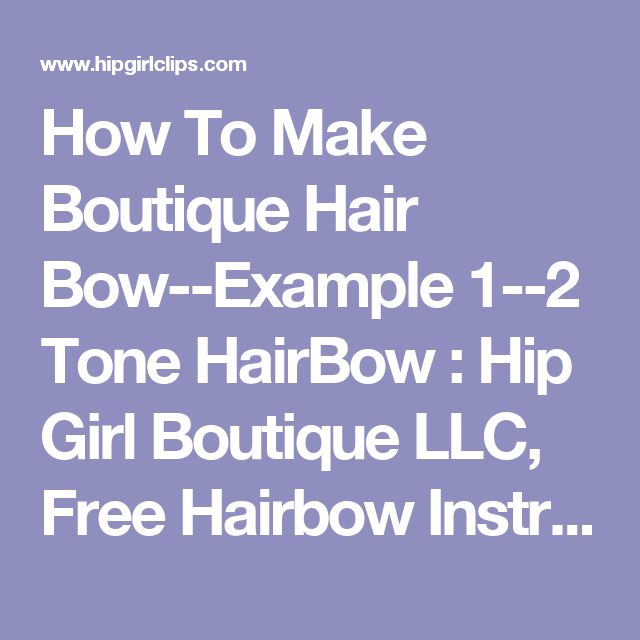 How To Make Boutique Hair Bow--Example 1--2 Tone HairBow : Hip Girl Boutique LLC, Free Hairbow Instructions, Ribbons, Hair Bows and Clips, Hairbow Hardware and More