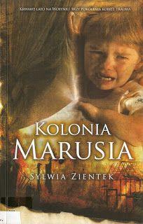 """Kresy zaklęte w książkach: Sylwia Zientek, """"Kolonia Marusia"""", czyli o Wołyniu z perspektywy wnuków ofiar"""
